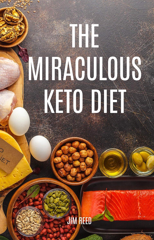 細部皮確かめるThe Miraculous Keto Diet: Your Ultimate Ketogenic Diet Cookbook (English Edition)