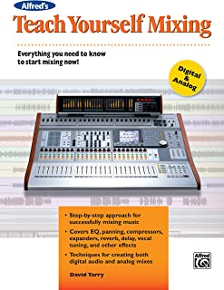 Alfred'S Teach Yourself Mixing: Everything You Need to Know to Start Mixing Now!