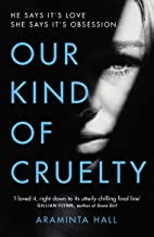 Our Kind of Cruelty: The most addictive psychological thriller you'll read this year (English Edition)