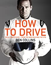Collins, B: How to Drive: the Ultimate Guide, from the Man W
