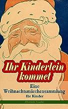 Ihr Kinderlein kommet - Eine Weihnachtsmärchensammlung für Kinder (Illustrierte Ausgabe): Das Geschenk der Weisen, Der Tan...