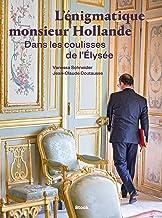 """L""""énigmatique monsieur Hollande: Dans les coulisses de l""""Elysée Essais - Documents"""