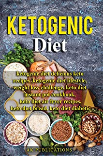 Ketogenic Diet: The Complete Ketogenic Diet For Beginners + Delicious Keto Recipes , Weight Loss Challenge, Keto Diet Diabetic, Keto Diet Air Fryer