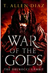 War of the Gods: The Drukocci Gambit: An Epic Sword-and-musket Fantasy (War of the Gods Saga Book 2) Kindle Edition