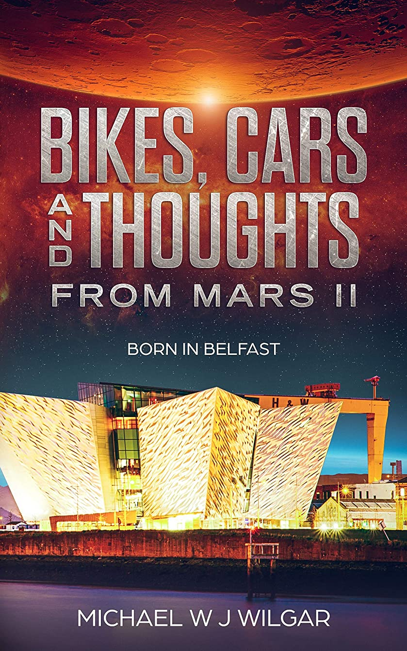 疑わしい交流する組み合わせるBikes Cars And Thoughts From Mars II: Born In Belfast (English Edition)