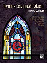 Hymns for Meditation: 6 Hymn Arrangements for the Late Intermediate Pianist Suitable for Preludes and Offertories