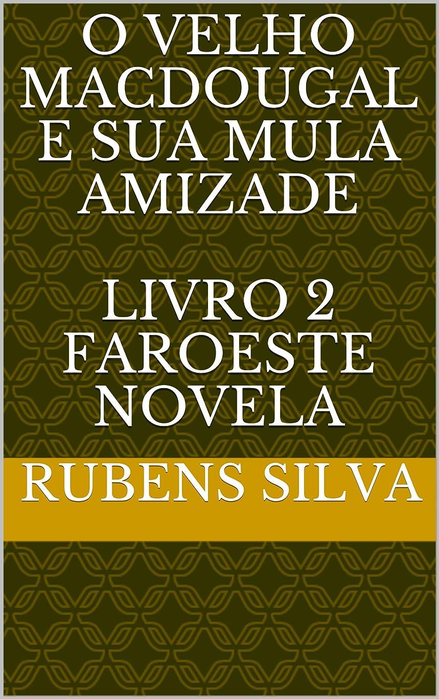 メンダシティレポートを書くそれぞれO  VELHO MACDOUGAL  E SUA MULA AMIZADE   LIVRO  2   FAROESTE NOVELA (Portuguese Edition)