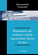 Dizionario dei termini e delle espressioni latine in uso (2° edizione) (Italian Edition)