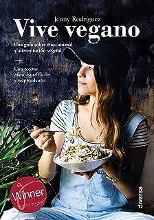 Vive vegano: Una guía sobre ética animal y alimentación