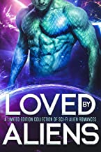 Loved by Aliens: A Limited Edition Collection of Sci-Fi Alien Romances