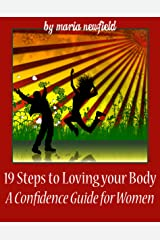 19 Steps to Loving Your Body: A Confidence Guide for Women: Body-positive guide for women to gain confidence in how they look Kindle Edition
