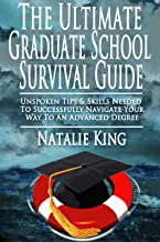 The Ultimate Graduate School Survival Guide...Unspoken Tips & Skills Needed To Successfully Navigate Your Way To An Advanced Degree