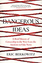 Dangerous Ideas: A Brief History of Censorship in the West, from the Ancients to Fake News (English Edition)