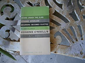 The Complete Text of Three of Eugene O'Neill's Greatest Plays - Desire Under the Elms - Strange Interlude - Mourning Becomes Electra