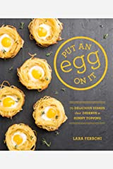 Put an Egg on It: 70 Delicious Dishes That Deserve a Sunny Topping Kindle Edition