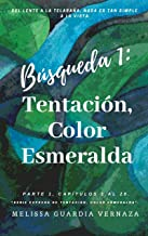 Búsqueda 1: Tentación, Color Esmeralda: Parte 1 (Capítulos No. 1 al 28). Del Lente a la Telaraña. (Serie Expresa Tentación, Color Esmeralda)