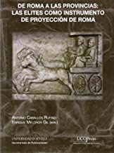 De Roma a las provincias: las elites como instrumento de proyección de Roma: 287 (Historia y Geografía)