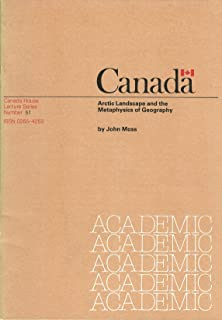 Arctic Landscape and the Metaphysics of Geography (Canada House Lecture Series, Number 51) (Academic)