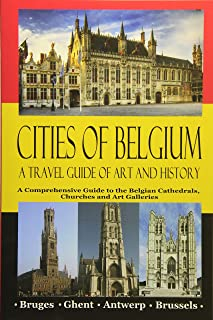 Cities of Belgium: A Travel Guide of Art and History