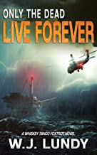 Only The Dead Live Forever: A Whiskey Tango Foxtrot Novel: Book 3