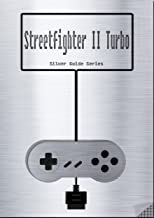 Street Fighter II Turbo Hyper Fighting Silver Guide for Super Nintendo and SNES Classic: including full fight-through, all moves, stats, cheats, tips and ... instruction manual (Silver Guides Book 11)