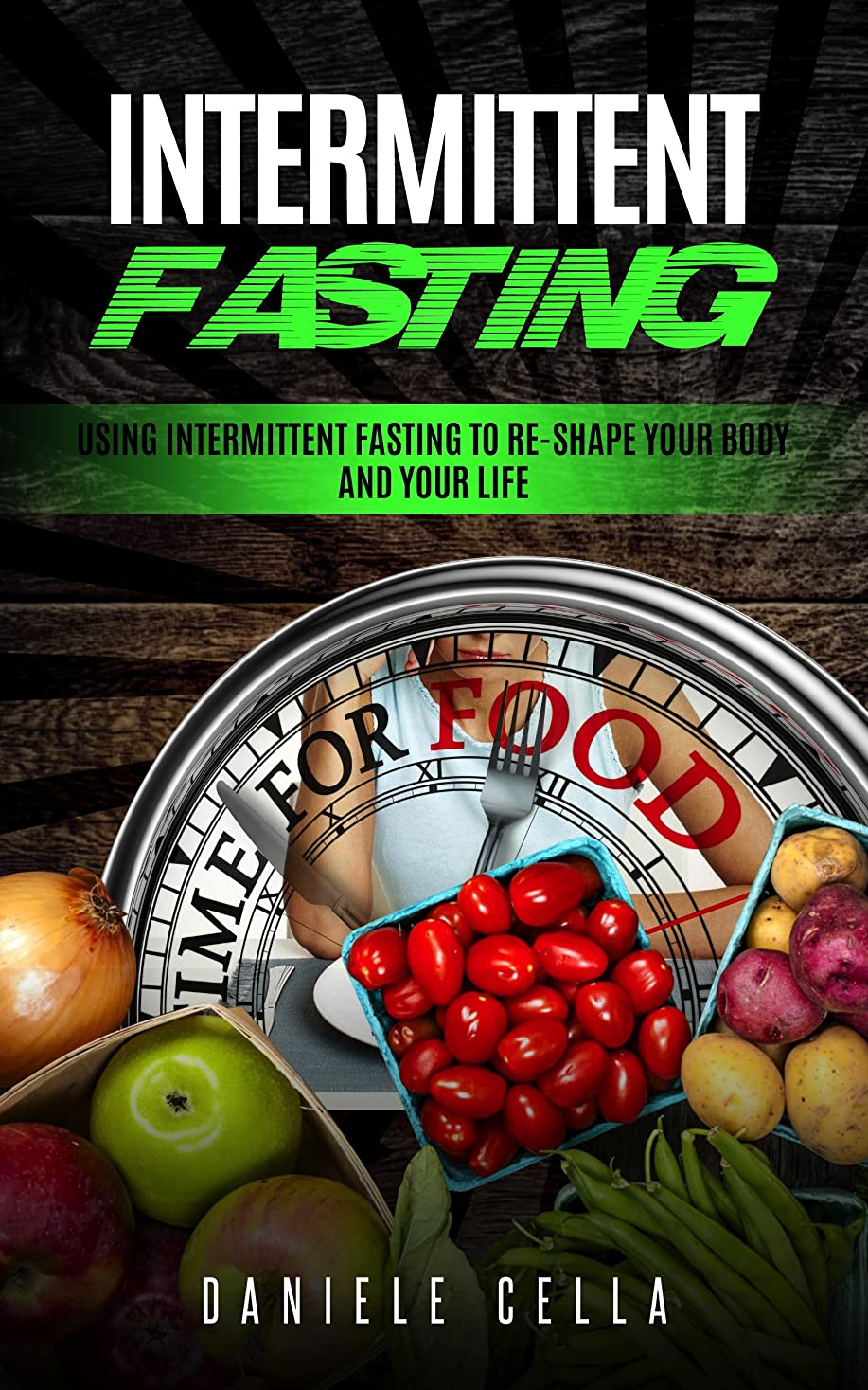 Intermittent Fasting: Using Intermittent Fasting to Re-Shape  Your Body and Your Life (English Edition)