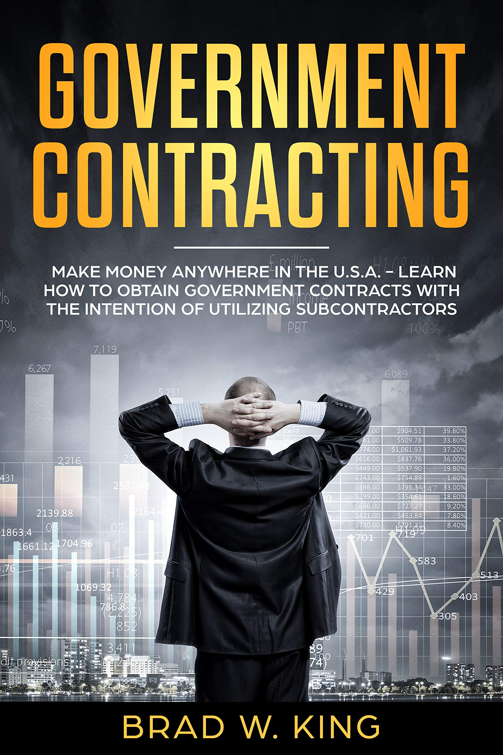 Government Contracting - Make Money Anywhere in the U.S.A.: How to Obtain Government Contracts with the Intention of Utilizing Subcontractors