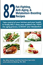 82 Fat-Fighting, Anti-Aging, & Metabolism-Boosting Recipes