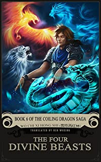 The Four Divine Beasts: Book 6 of the Coiling Dragon Saga
