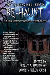 Re-Haunt: Chilling Stories of Ghosts & Other Haunts (The Re-Imagined Series Book 5) Kindle Edition