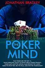 The Poker Mind: Play Poker Like the Top 1%. What Everyone Ought to Know About Poker Strategy, Poker Math and the Mental Game Behind the Cards. Make the ... Bet, See the Tells, and Win the Tournament