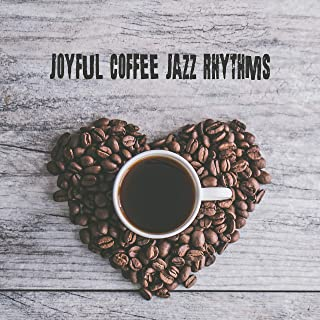 Joyful Coffee Jazz Rhythms: 2019 Smooth Jazz Music Selection, Perfect Cafe Background Songs, Vintage Melodies for Relaxing with Coffee, Dessert & Friends