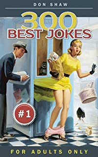 300 Best Jokes for Adults Only: Funny Gift Book Full of Anecdotes, Jokes, Puns, Short, and Long Stories for Men and Women (Crazy and Dirty Jokes Club 1)