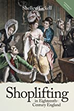 Shoplifting in Eighteenth-Century England (People, Markets, Goods: Economies and Societies in History Book 13)