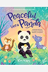 Peaceful Like a Panda: 30 Mindful Moments for Playtime, Mealtime, Bedtime-or Anytime! Kindle Edition