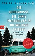 Die Geheimnisse, die Chris McCandless in die Wildnis trieben: Die Wahrheit über ein Aussteiger-Idol (German Edition)