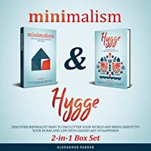 Minimalism & Hygge: 2-in-1 Box Set. Discover Minimalist Ways to Declutter Your World and Bring Sanity to Your Home and Life with Danish Art of Happiness