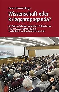 Wissenschaft oder Kriegspropaganda?: Die Wiederkehr des deutschen Militarismus und die Auseinandersetzung an der Berliner Humboldt-Universität (German Edition)