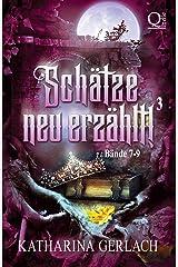 Schätze neu Erzählt 3: Sammelband Märchenadaptionen (Bände 7-9) (Schätze neu erzählt! Sammelbände) (German Edition) Kindle Edition
