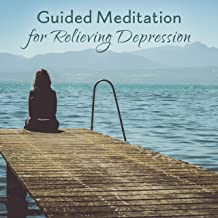 Guided Meditation for Relieving Depression: Antistress & Relaxing Sounds for Negative Thoughts, Inner Fears, Emotional Distress & Anxiety
