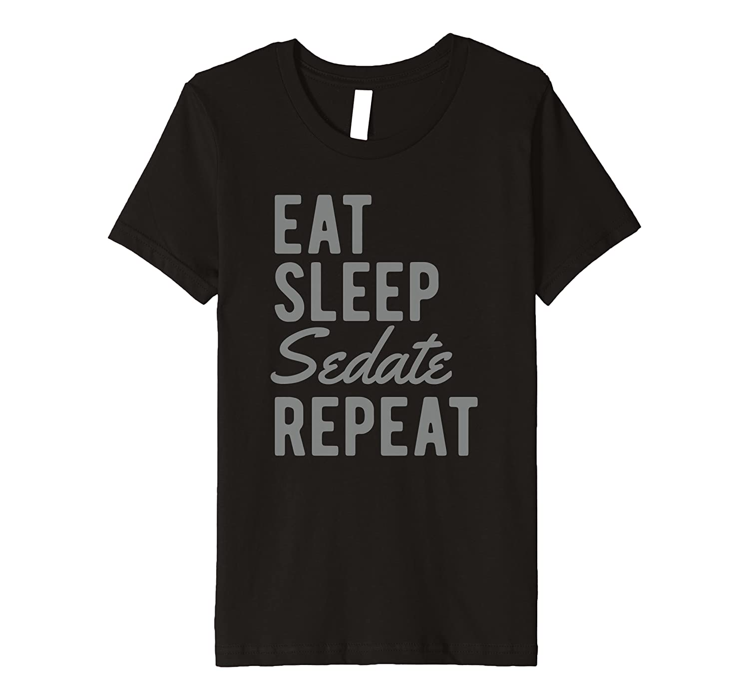 Anesthesia Anesthesiologist T-Shirt Eat Sleep Sedate Repeat