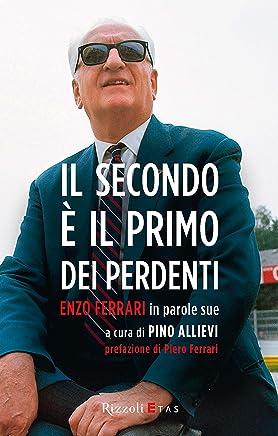 Il secondo è il primo dei perdenti: Enzo Ferrari in parole sue