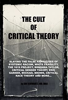 The Cult of Critical Theory: Slaying the false narratives of Systemic Racism, White Fragility, The 1619 Project, Breonna T...