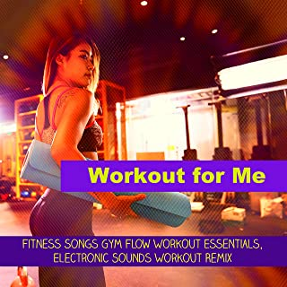 Workout for Me – Fitness Songs Gym Flow Workout Essentials, Electronic Sounds Workout Remix