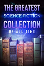 The Greatest Science Fiction Collection of all Time - 50 Classic Novels