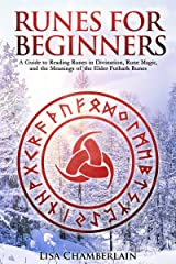 Runes for Beginners: A Guide to Reading Runes in Divination, Rune Magic, and the Meaning of the Elder Futhark Runes (Divination for Beginners Series) Kindle Edition