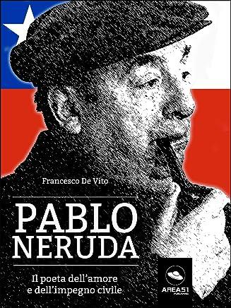 Pablo Neruda. Il poeta dell'amore e dell'impegno civile