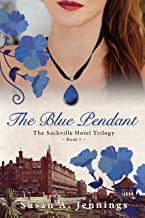 The Blue Pendant: The Sackville Hotel Trilogy Book 1 Historical novel and love story