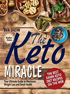 The Keto Miracle: The Best Damn Keto Recipes on the Web: Your Ultimate Guide to Weight Loss (Ketosis Diet Recipes for Beginners, Keto Diet Meal Planning, Easy Ketogenic Guide Book, Ketosis Cookbook)