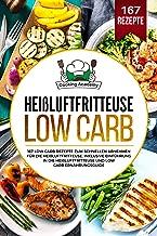 Heißluftfritteuse Low Carb: 167 Low Carb Rezepte zum schnellen Abnehmen für die Heißluftfritteuse. Inklusive Einführung in die Heißluftfritteuse und Low Carb Ernährungsguide. (German Edition)
